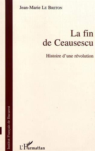 La fin de Ceaucescu. Histoire d'une révolution