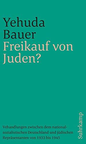 Freikauf von Juden?: Verhandlungen zwischen dem nationalsozialistischen Deutschland und jüdischen Repräsentanten von 1933 bis 1945