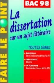 LA DISSERTATION SUR UN SUJET LITTERAIRE. Programme Bac 1998