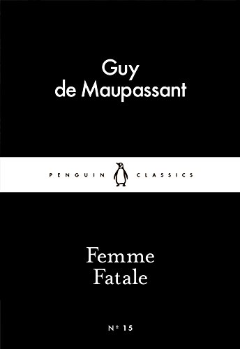 Femme Fatale (Penguin Little Black Classics) por Guy  De Maupassant