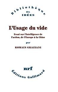 L'Usage du vide: Essai sur l'intelligence de l'action, de l'Europe à la Chine par Romain Graziani