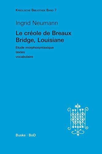 Le créole de Breaux Bridge, Louisiane: Etude morphosyntaxique - textes - vocabulaire (Kreolische Bibliothek, Band 7)