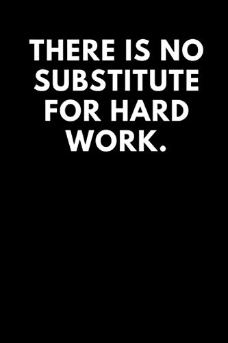 THERE IS NO SUBSTITUTE FOR HARD WORK: Lined Journal / Notebooks 120 Pages (6
