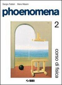 Phoenomena. Corso di fisica. Per le Scuole superiori. Con espansione online: 2