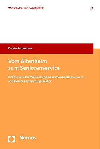 Vom Altenheim zum Seniorenservice: Institutioneller Wandel und Akteurkonstellationen im sozialen Dienstleistungssektor