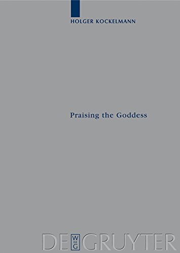 Praising the Goddess: A Comparative and Annotated Re-Edition of Six Demotic Hymns and Praises Addressed to Isis (Archiv für Papyrusforschung und verwandte Gebiete - Beihefte Book 15) (English Edition)