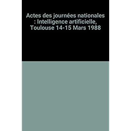 Actes des journées nationales : Intelligence artificielle, Toulouse 14-15 Mars 1988