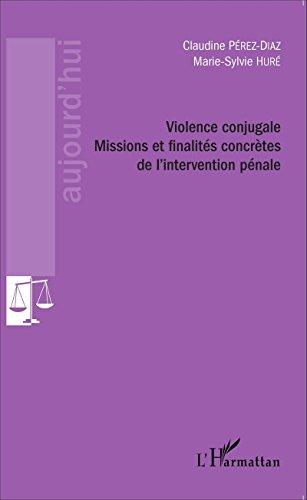 Violence conjugale: Missions et finalités concrètes de l'intervention pénale (Le Droit aujourd'hui) par Marie-Sylvie Huré