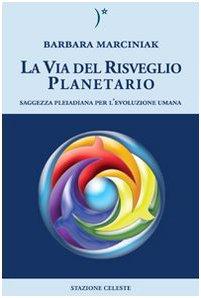 La via del risveglio planetario. Saggezza pleiadiana per l'evoluzione umana