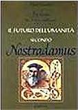Il futuro dell'umanità secondo Nostradamus. Profezie per il terzo millennio