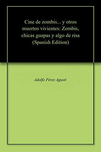 Cine de zombis... y otros muertos vivientes: Zombis, chicas guapas y algo de risa por Adolfo Pérez Agustí