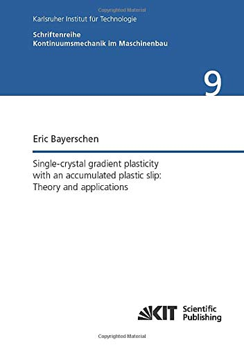 Single-crystal gradient plasticity with an accumulated plastic slip: Theory and applications (Schriftenreihe Kontinuumsmechanik im Maschinenbau)
