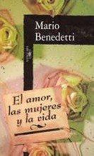 El Amor, Las Mujeres Y LA Vida por Mario Benedetti