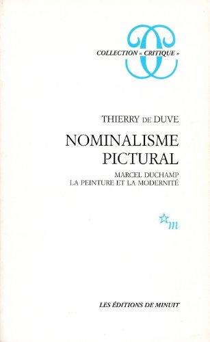 Nominalisme pictural : Marcel Duchamp, la peinture et la modernité par Thierry de Duve