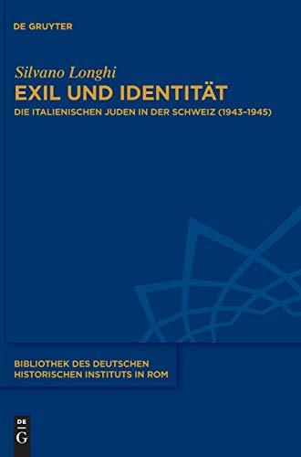 Exil und Identität: Die italienischen Juden in der Schweiz (1943-1945) (Bibliothek des Deutschen Historischen Instituts in Rom, Band 133)