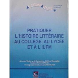 Pratiquer l'histoire littéraire au collège, au lycée et à l'IUFM par Annette Sivadier, Collectif