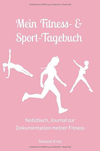 Mein Fitness- &  Sport-Tagebuch: Notizbuch, Journal zur  Dokumentation meiner Fitness
