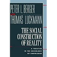 Social Construction of Reality, The: Treatise in the Sociology of Knowledge