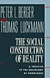 The Social Construction of Reality: A Treatise in the Sociology of Knowledge (Penguin Social Sciences) by Peter L. Berger (1991-03-28)