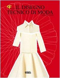 Il disegno tecnico di moda. Ediz. illustrata