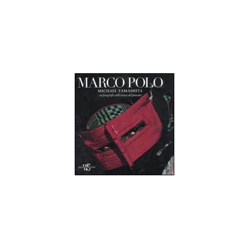 Marco Polo. Un Fotografo Sulle Tracce Del Passato. Ediz. Illustrata