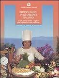 Scarica Libro Buono sano vegetariano italiano Le piu gustose ricette i migliori piatti regionali e la loro tradizione (PDF,EPUB,MOBI) Online Italiano Gratis