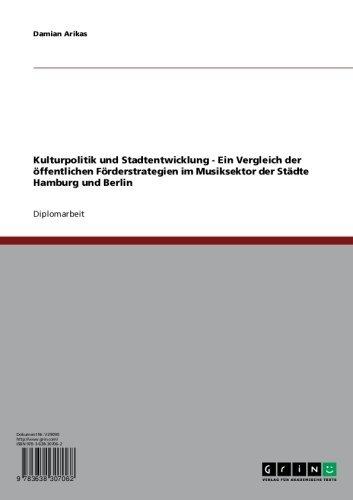 Kulturpolitik und Stadtentwicklung - Ein Vergleich der öffentlichen Förderstrategien im Musiksektor der Städte Hamburg und Berlin