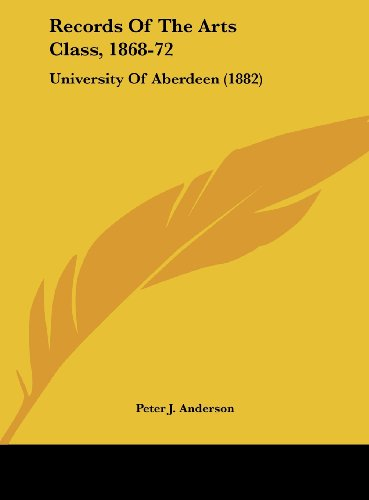 Records Of The Arts Class, 1868-72: University Of Aberdeen (1882)