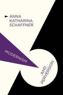[Modernism and Perversion: Sexual Deviance in Sexology and Literature, 1850-1930] (By: Anna Katharina Schaffner) [published: December, 2011]