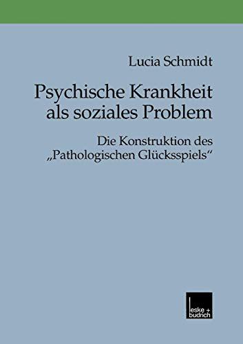 Psychische Krankheit als Soziales Problem: Die Konstruktion Des  Pathologischen Glucksspiels