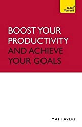 Boost Your Productivity and Achieve Your Goals (Teach Yourself)