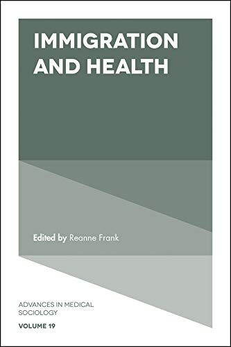 Immigration and Health (Advances in Medical Sociology Book 19) (English Edition)