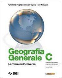 Geografia generale. Tomo C. La terra nell'universo. Modellamenti della crosta terrestre. Per le Scuole superiori. Con espansione online