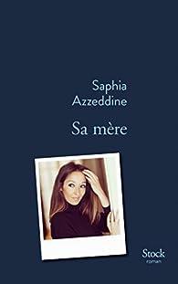 Sa mère par Saphia Azzeddine