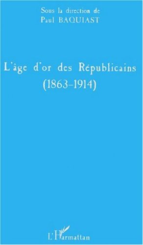 L'age d'or des republicains (1863-1914)