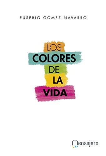 LOS COLORES DE LA VIDA (Espiritualidad nº 2) por EUSEBIO GÓMEZ NAVARRO