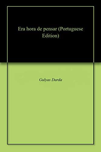 Era hora de pensar (Portuguese Edition) eBook: Gulyas Darda ...