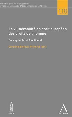 La vulnerabilité en droit européen des droits de l'homme. Conception(s) et fonction(s) par  Caroline Boiteux-Picheral