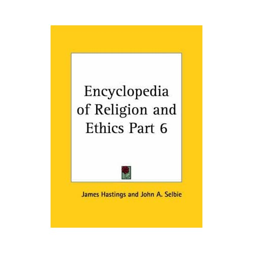 [Encyclopedia of Religion & Ethics (1908): v. 6] (By: James Hastings) [published: January, 2003]