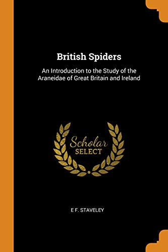 British Spiders: An Introduction to the Study of the Araneidae of Great Britain and Ireland