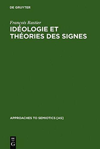 Ideologie Et Theorie Des Signes: Analyse Structurale Des Elements D'Ideologie D'Antoine-Louis-Claude Destutt de Tracy (Approaches to Semiotics [As]) by Franaois Rastier (2011-11-15)