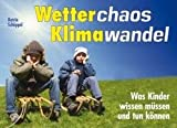 Wetterchaos, Klimawandel: Was Kinder wissen müssen und tun können - Katrin Schüppel