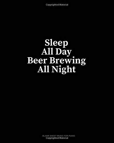 Sleep All Day Beer Brewing All Night: Blank Sheet Music for Piano por Minkyo Press