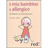 Il mio bambino è allergico. Gli alimenti e le ricette più sicure