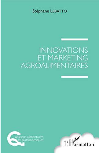 Innovations et marketing agroalimentaires par  Stéphane Lebatto