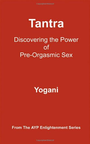 Tantra: Discovering the Power of Pre-Orgasmic Sex