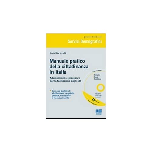 Manuale Pratico Della Cittadinanza In Italia. Adempimenti E Procedure Per La Formazione Degli Atti. Con Cd-Rom