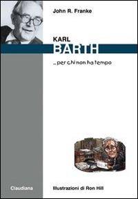 Karl Barth... per chi non ha tempo par John R. Franke