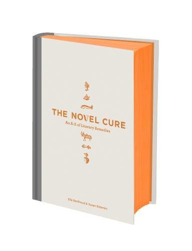 The Novel Cure: An A to Z of Literary Remedies por Ella Berthoud