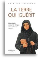 La terre qui guérit - Biographie de sainte Rafqa, religieuse libanaise maronite par Patrizia Cattaneo